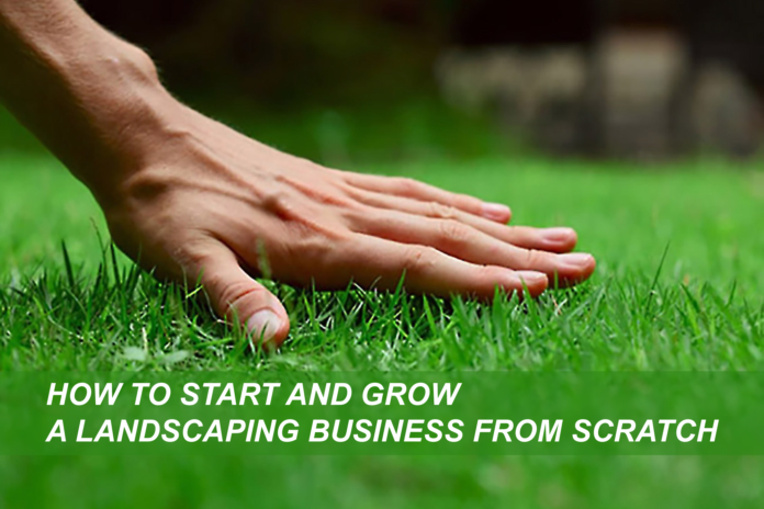 How to Start and Grow a Landscaping Business From Scratch