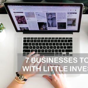 7 Businesses to Start With Little Investment