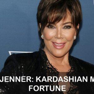Kris Jenner: Kardashian mom's fortune