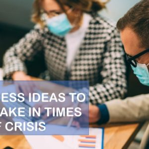 18 Business Ideas to Undertake in Times of Crisis