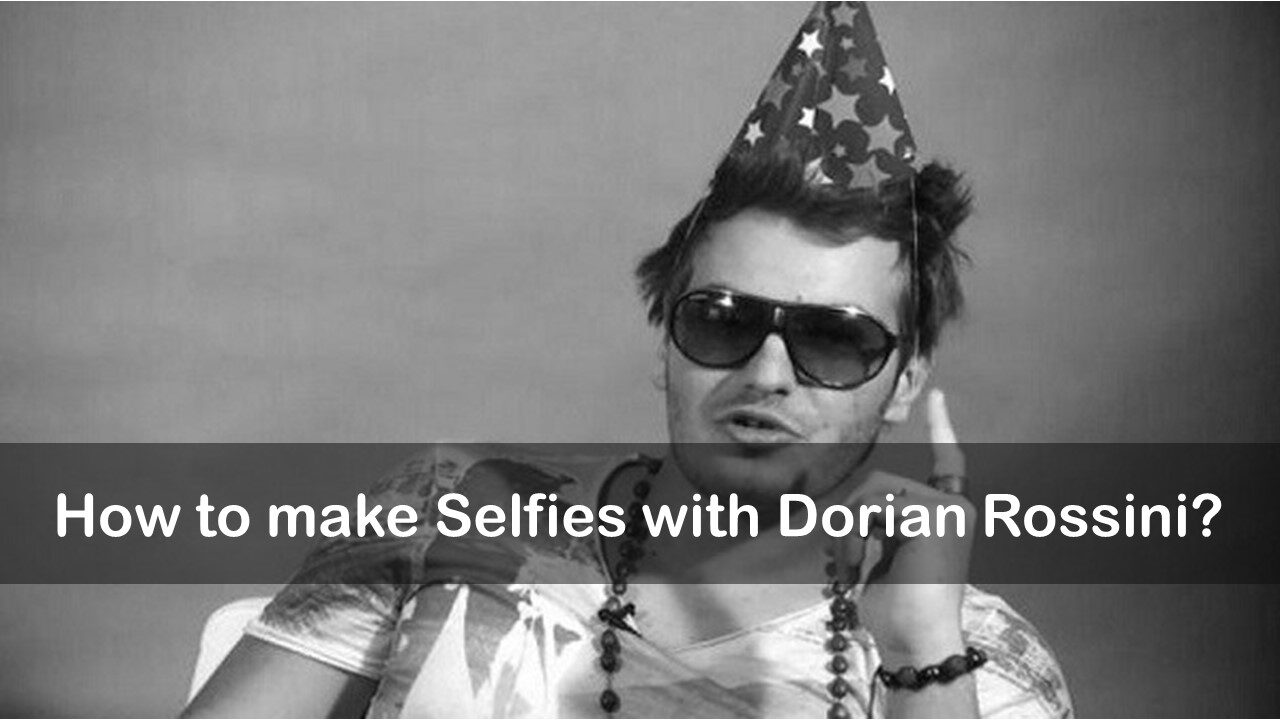 How to make Selfies with Dorian Rossini?